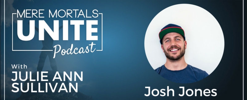 Mere Mortals Unite Podcast - Josh Reid Jones